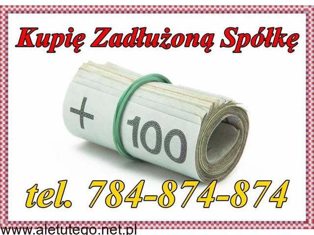 Kupię Zadłużoną Spółkę 784-494-784 www.spolkekupie.com